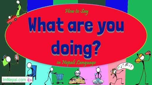 How to Ask Say What Are You Doing in Nepali Language