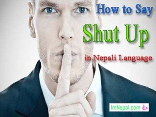 How to Say Shut Up in Nepali Language- learning online nepali language through english language