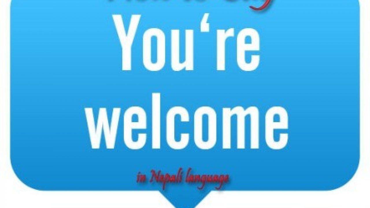 How to Say You Are Welcome In Nepali Language – Learn 9 Ways
